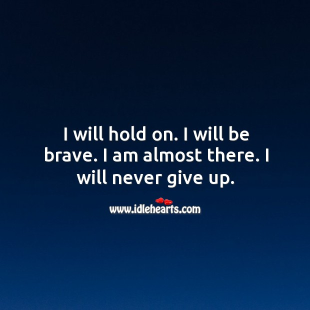 Image, I will hold on. I will be brave. I am almost there. I will never give up.