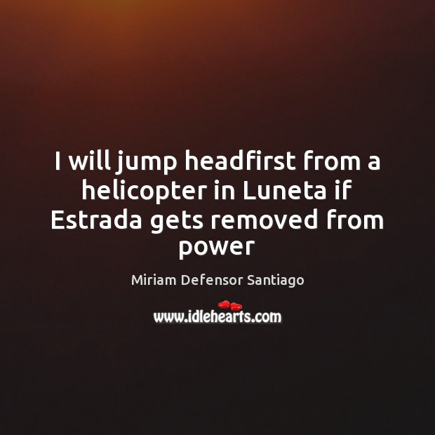 Image, I will jump headfirst from a helicopter in Luneta if Estrada gets removed from power