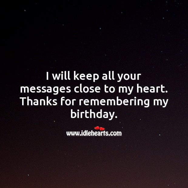 I will keep all your messages close to my heart. Thank You for Birthday Wishes Image