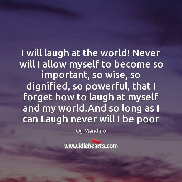 I will laugh at the world! Never will I allow myself to Og Mandino Picture Quote