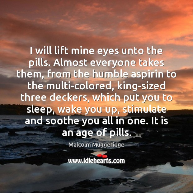 Image, I will lift mine eyes unto the pills. Almost everyone takes them,