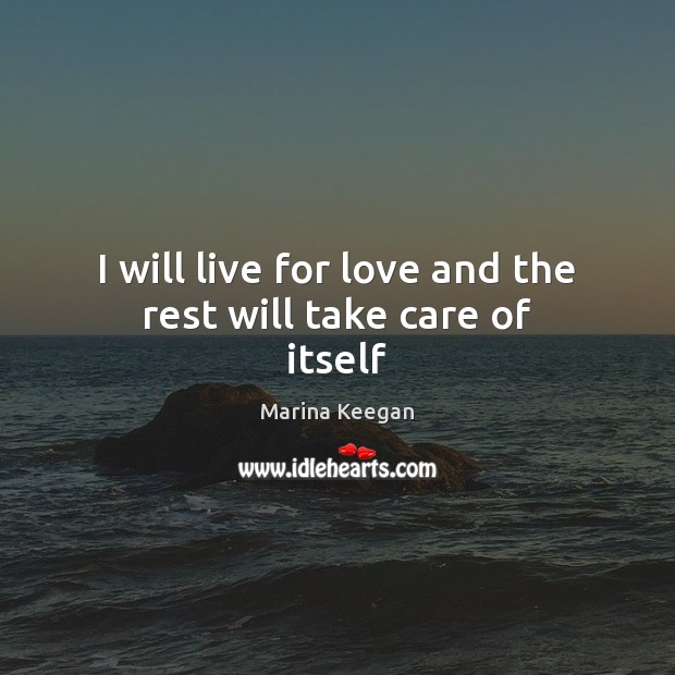 I will live for love and the rest will take care of itself Image