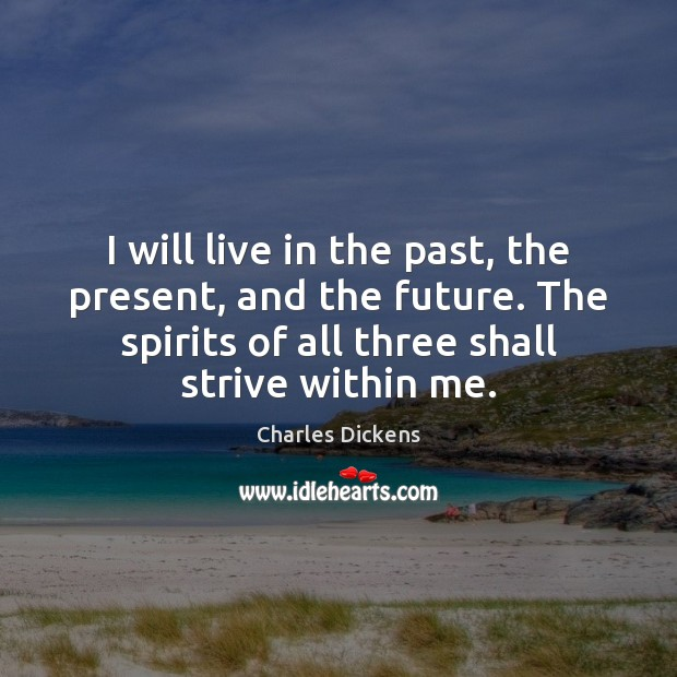 Image about I will live in the past, the present, and the future. The