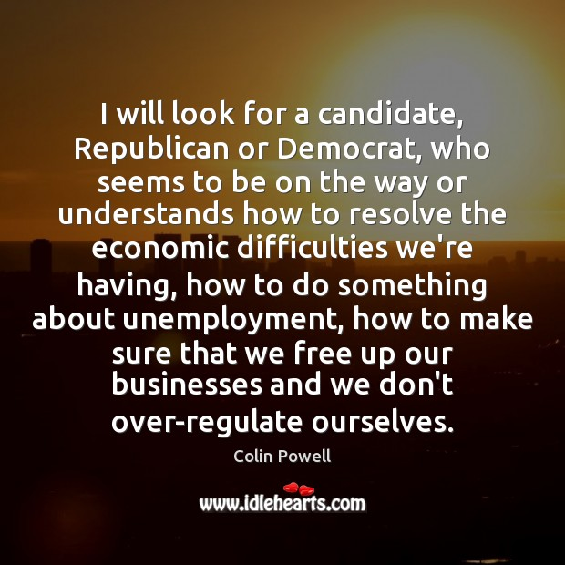 I will look for a candidate, Republican or Democrat, who seems to Image