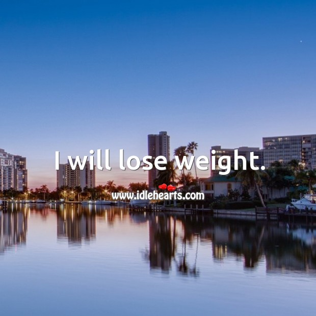 I will lose weight. Image