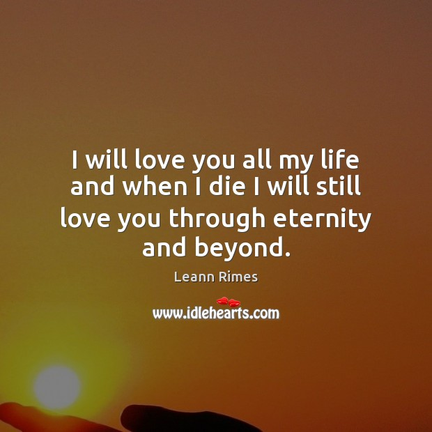 I will love you all my life and when I die I Image