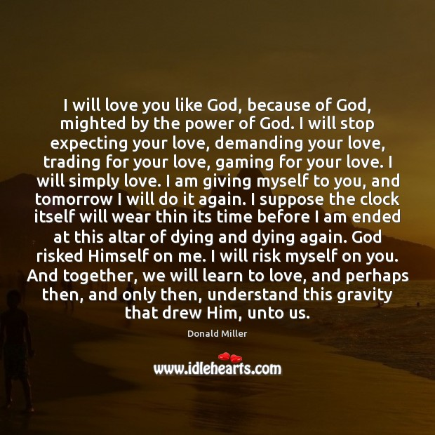 I will love you like God, because of God, mighted by the Image
