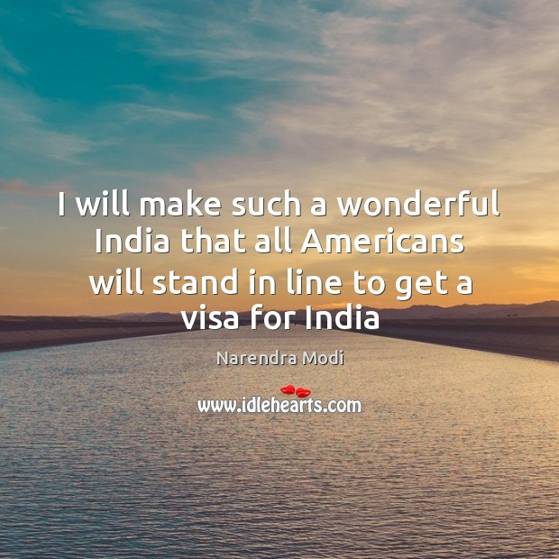 I will make such a wonderful India that all Americans will stand Image