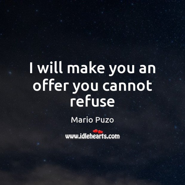 I will make you an offer you cannot refuse Mario Puzo Picture Quote