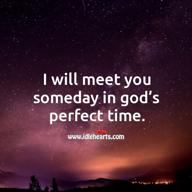 Image, I will meet you someday in God's perfect time.