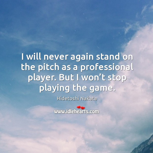 Image, I will never again stand on the pitch as a professional player. But I won't stop playing the game.