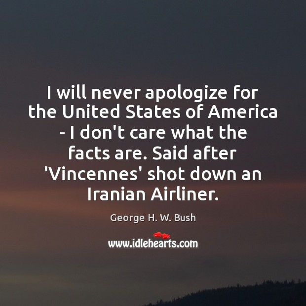 I will never apologize for the United States of America – I I Don't Care Quotes Image
