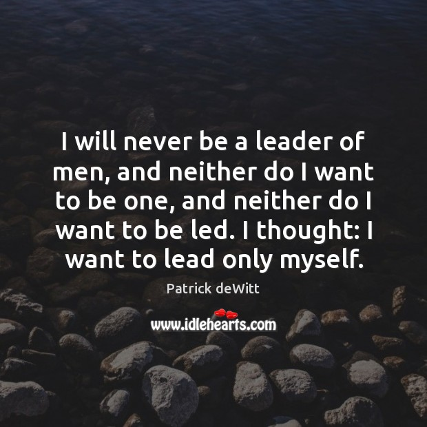 I will never be a leader of men, and neither do I Image