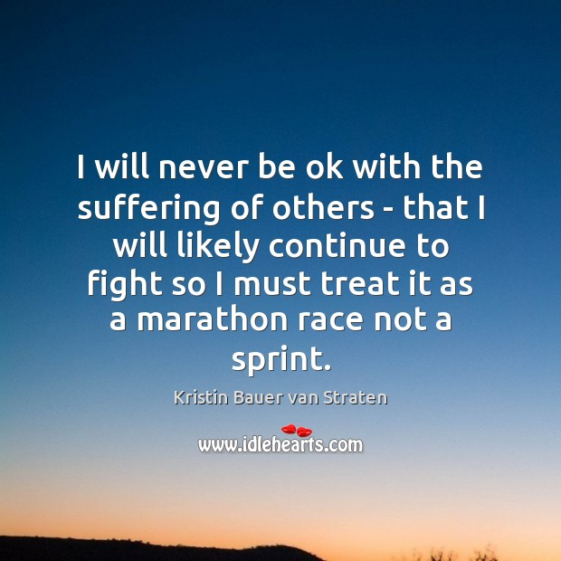I will never be ok with the suffering of others – that Image