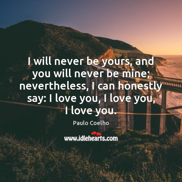 Image, I will never be yours, and you will never be mine; nevertheless,