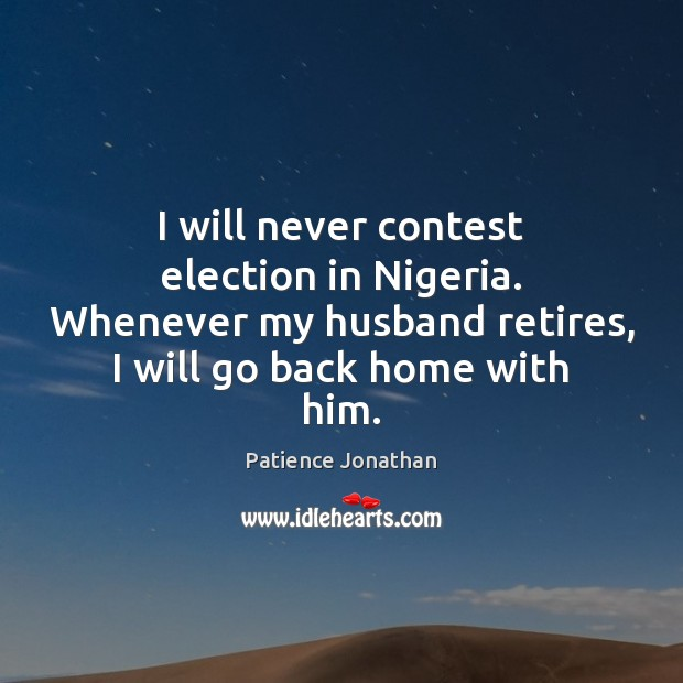 I will never contest election in Nigeria. Whenever my husband retires, I Image