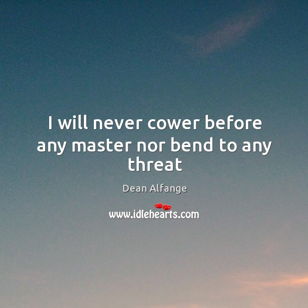 I will never cower before any master nor bend to any threat Image