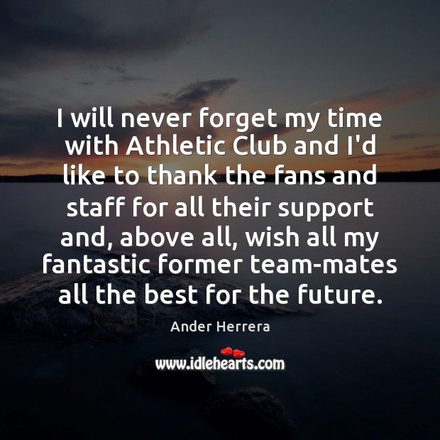 Image, I will never forget my time with Athletic Club and I'd like