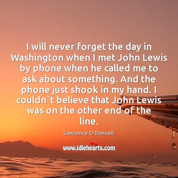 I will never forget the day in Washington when I met John Lawrence O'Donnell Picture Quote