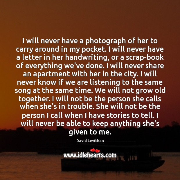 I will never have a photograph of her to carry around in David Levithan Picture Quote