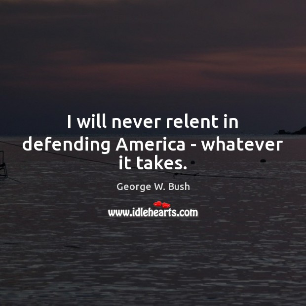 Image, I will never relent in defending America – whatever it takes.