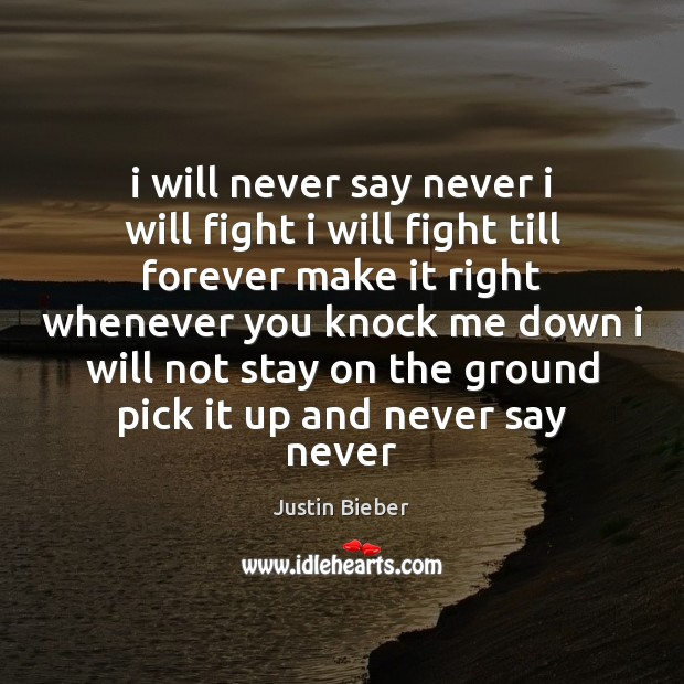 I will never say never i will fight i will fight till Justin Bieber Picture Quote