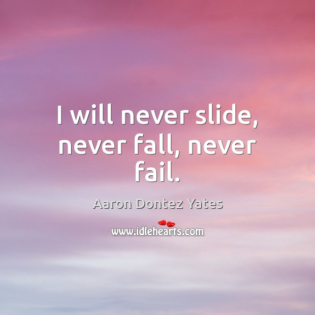 Image, I will never slide, never fall, never fail.