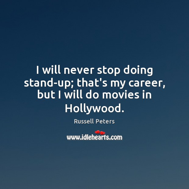 I will never stop doing stand-up; that's my career, but I will do movies in Hollywood. Image