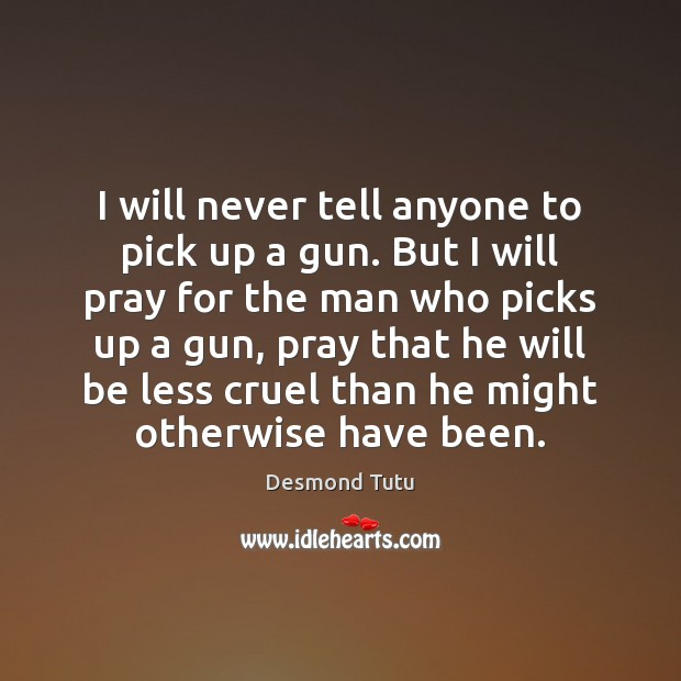 I will never tell anyone to pick up a gun. But I Image