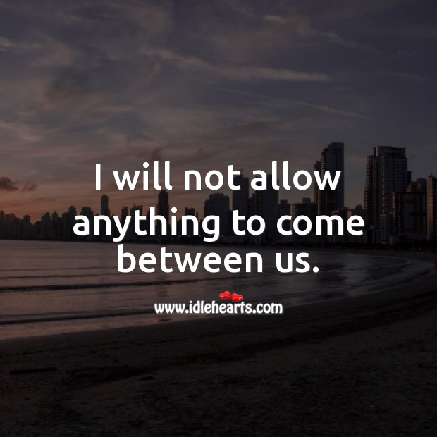 I will not allow anything to come between us. Love Messages for Her Image