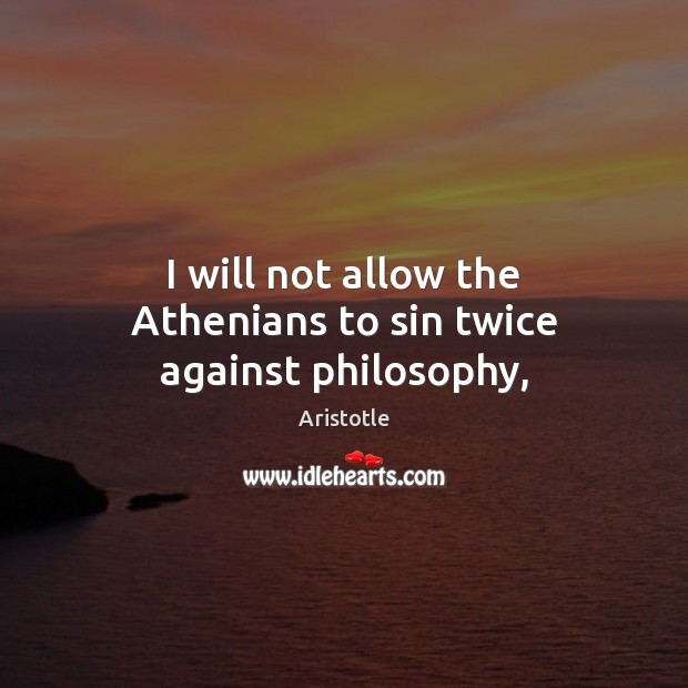 Image, I will not allow the Athenians to sin twice against philosophy,