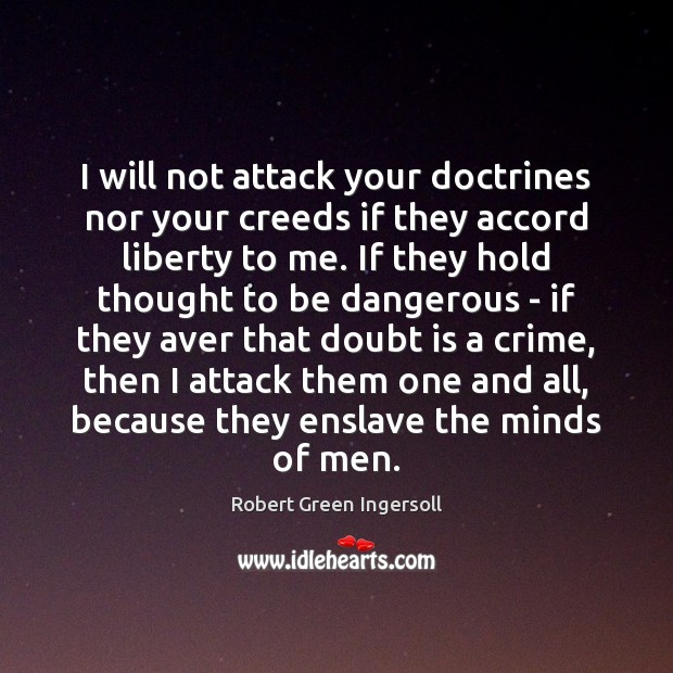 I will not attack your doctrines nor your creeds if they accord Image