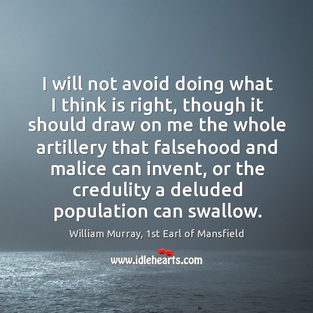 I will not avoid doing what I think is right, though it Image