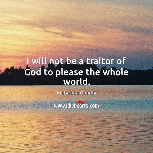 Image, I will not be a traitor of God to please the whole world.