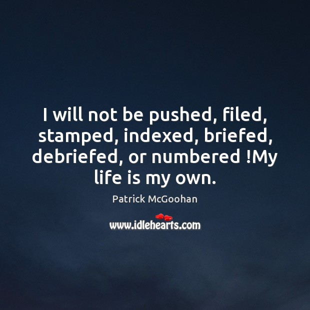 I will not be pushed, filed, stamped, indexed, briefed, debriefed, or numbered ! Image