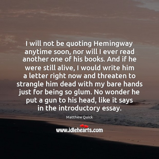 Image, I will not be quoting Hemingway anytime soon, nor will I ever
