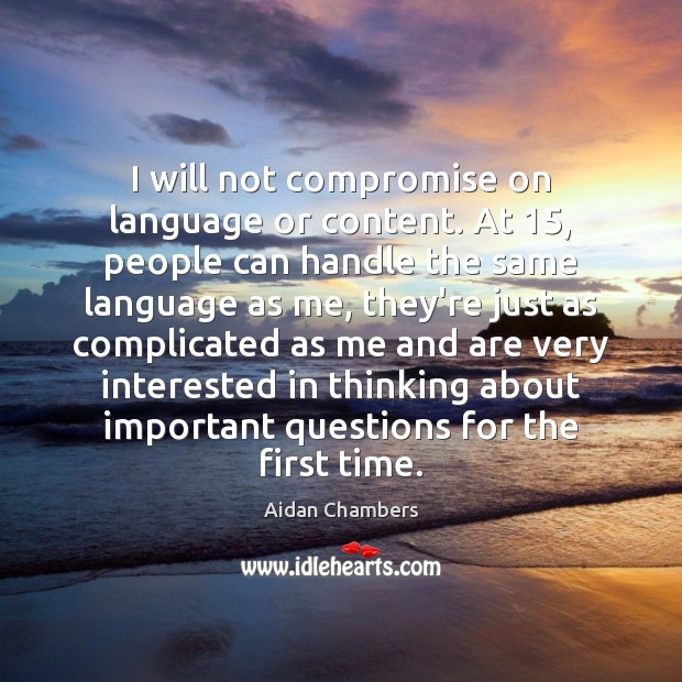 Image, I will not compromise on language or content. At 15, people can handle