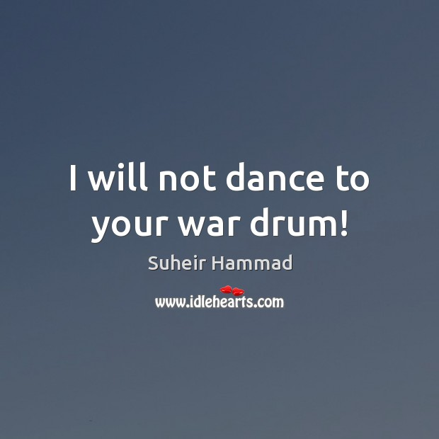 I will not dance to your war drum! Image