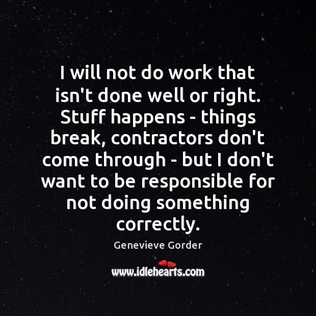 I will not do work that isn't done well or right. Stuff Image