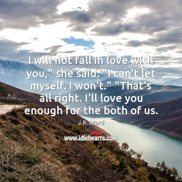 """Image, I will not fall in love with you,"""" she said. """"I can't"""