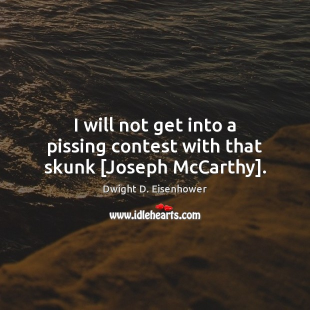 Image, I will not get into a pissing contest with that skunk [Joseph McCarthy].