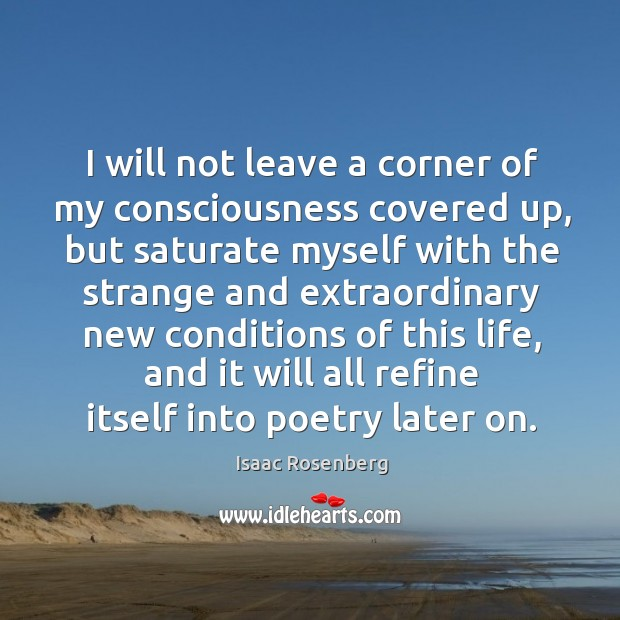 Image, I will not leave a corner of my consciousness covered up, but saturate myself with the strange and