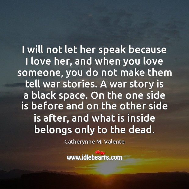 Image, I will not let her speak because I love her, and when