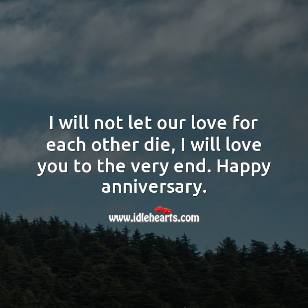 I will not let our love for each other die, I will… Anniversary Messages Image