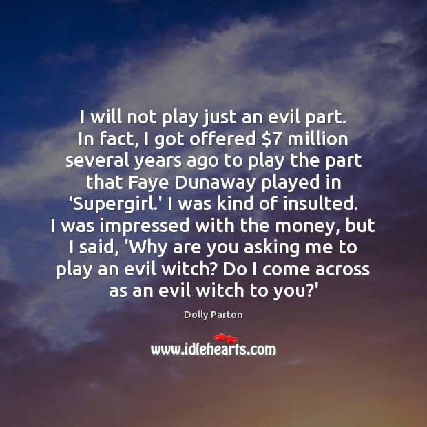 I will not play just an evil part. In fact, I got Image
