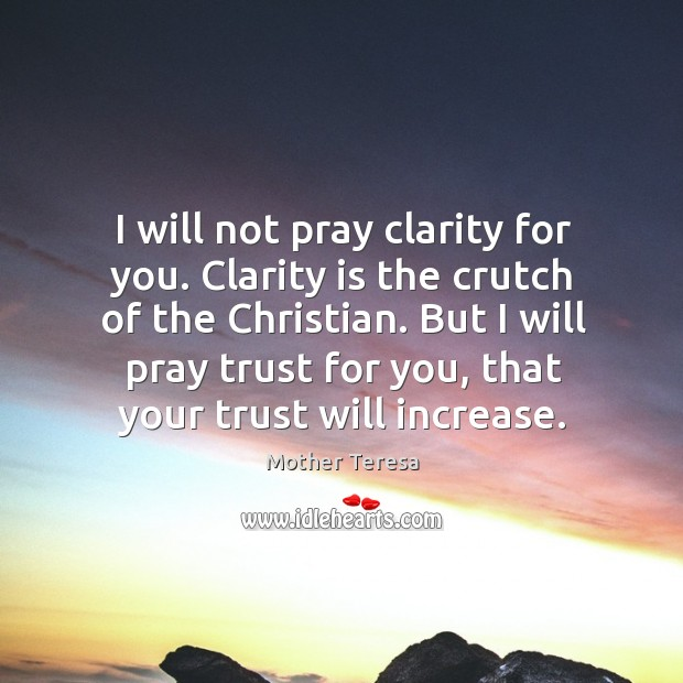 Image, I will not pray clarity for you. Clarity is the crutch of