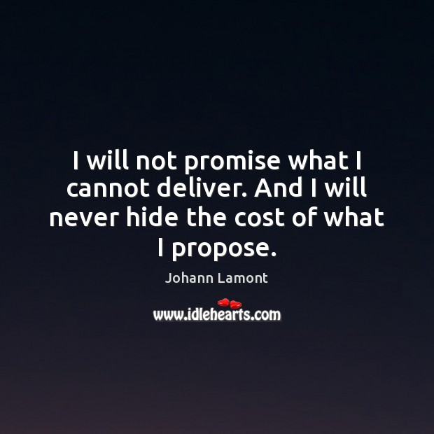 I will not promise what I cannot deliver. And I will never Image