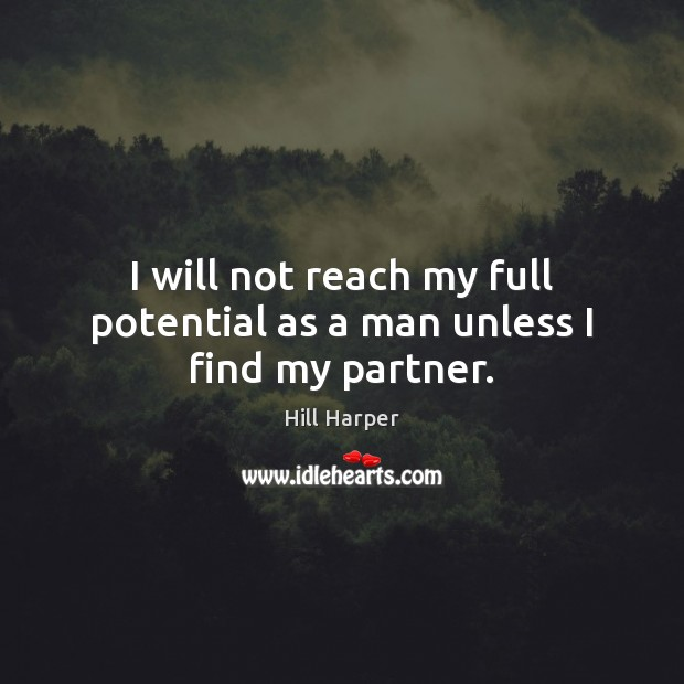 I will not reach my full potential as a man unless I find my partner. Image