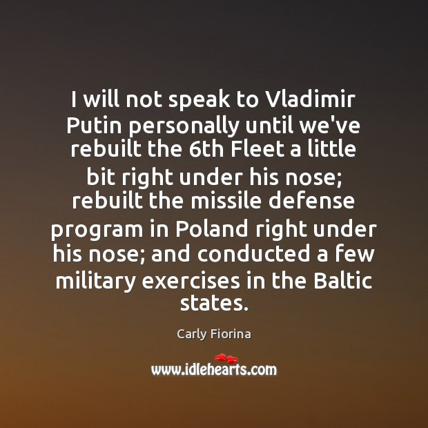 I will not speak to Vladimir Putin personally until we've rebuilt the 6 Carly Fiorina Picture Quote