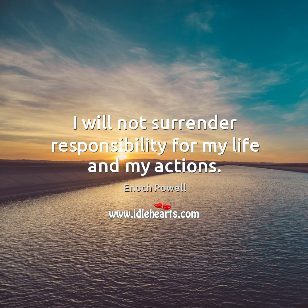 I will not surrender responsibility for my life and my actions. Image